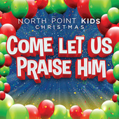 Play & Download Come Let Us Praise Him by North Point Kids | Napster