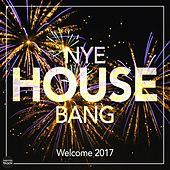 Play & Download NYE House Bang - Welcome 2017 by Various Artists | Napster