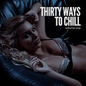 Thirty Ways To Chill, Vol. 1 (Relaxed Chill Out & Lounge Grooves) by Various Artists