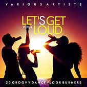Let's Get Loud (20 Groovy Dance Floor Burners), Vol. 4 by Various Artists