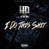 Play & Download I Do This Shit by HD | Napster