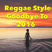 Reggae Style Goodbye To 2016 by Various Artists