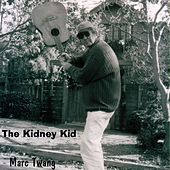 Play & Download The Kidney Kid by Marc Twang (Aka Marcus O'realius) | Napster