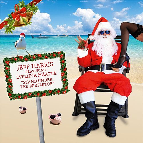 Play & Download Stand Under the Mistletoe (feat.  Eveliina Määttä) by Jeff Harris | Napster