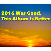 2016 Was Good. This Album Is Better by Various Artists