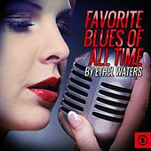 Play & Download Favorite Blues Of All Time By Ethel Waters by Ethel Waters | Napster