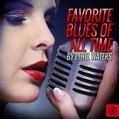 Favorite Blues Of All Time By Ethel Waters by Ethel Waters