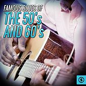 Play & Download Famous Blues Of The 50s and 60s by Various Artists | Napster