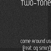 Play & Download Come Around Us (feat. Og Smirf) by II tone | Napster