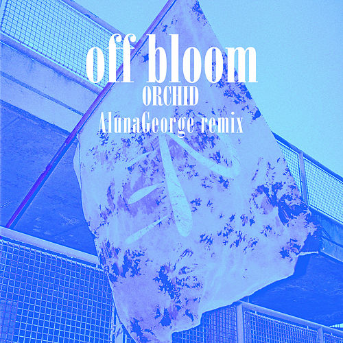 Orchid (AlunaGeorge Remix) by Off Bloom