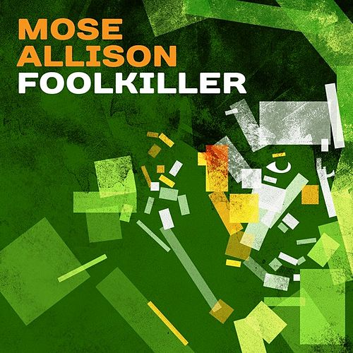Play & Download Foolkiller by Mose Allison | Napster