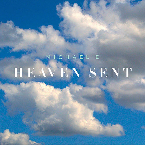 Play & Download Heaven Sent by Michael e | Napster