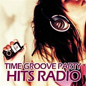 Play & Download Time Groove Party Hits Radio by Various Artists | Napster