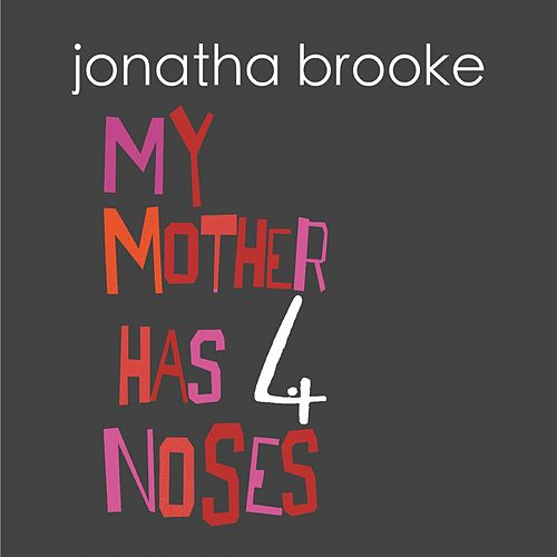 My Mother Has 4 Noses by Jonatha Brooke