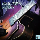 Play & Download Mix All Time Jazz Hits by Various Artists | Napster