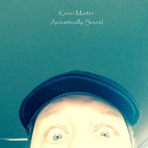 Acoustically Sound by Kevin Martin