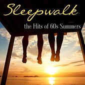 Play & Download Sleepwalk: The Hits Of '60s Summers by Various Artists | Napster
