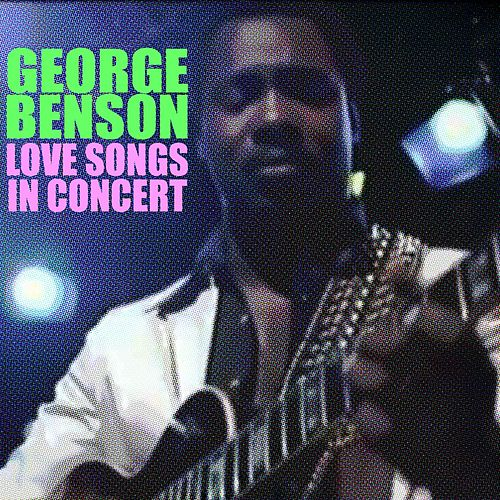 Love Songs In Concert von George Benson