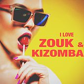 I Love Zouk & Kizomba by Various Artists