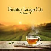 Play & Download Breakfast Lounge Café, Vol. 3 by Various Artists | Napster