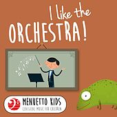 I Like the Orchestra! (Menuetto Kids - Classical Music for Children) by Various Artists