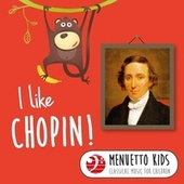 I Like Chopin! (Menuetto Kids - Classical Music for Children) by Various Artists