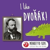 I Like Dvořák! (Menuetto Kids - Classical Music for Children) by Various Artists