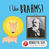 I Like Brahms! (Menuetto Kids - Classical Music for Children) by Various Artists