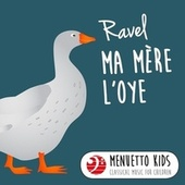 Ravel: Ma mère l'oye (Mother Goose) (Menuetto Kids - Classical Music for Children) by Various Artists