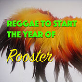 Reggae To Start The Year Of The Rooster by Various Artists