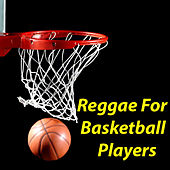 Play & Download Reggae For Basketball Players by Various Artists | Napster