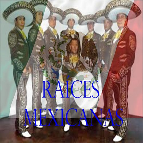 Play & Download Raíces Mexicanas by Mariachi Vargas de Tecalitlan | Napster