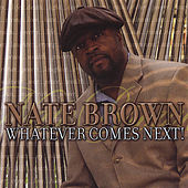 Whatever Comes Next by Nate Brown