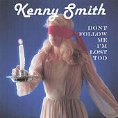 Don't Follow Me I'm Lost Too by Kenny Smith