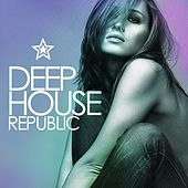 Play & Download Deep House Republic by Various Artists | Napster