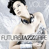Future Jazz Cafe, Vol.3 by Various Artists
