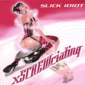 Play & Download Xscrewciating by Slick Idiot | Napster