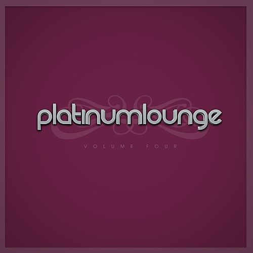 Platinum Lounge -, Vol. Four by Various Artists