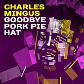 Play & Download Goodbye Pork Pie Hat by Charles Mingus | Napster