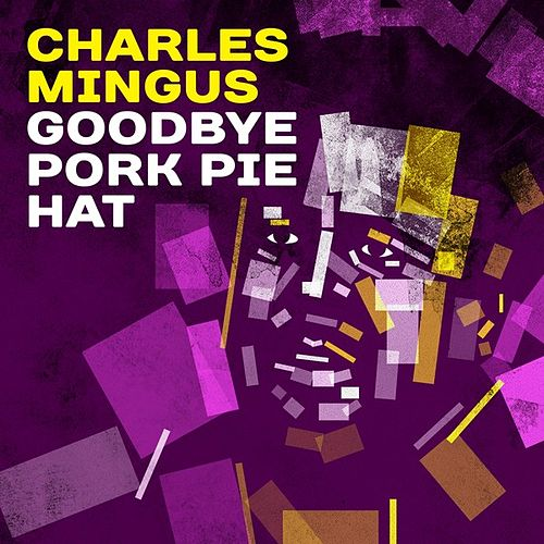 Goodbye Pork Pie Hat by Charles Mingus