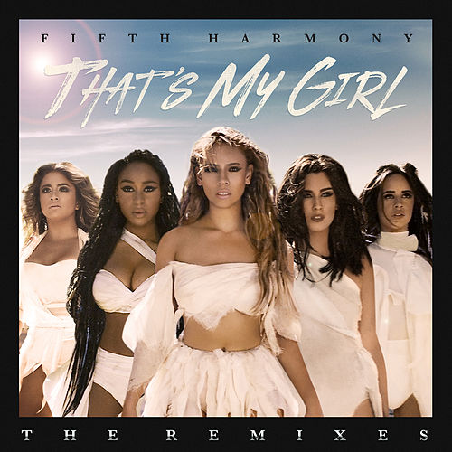 Play & Download That's My Girl (Remixes) by Fifth Harmony | Napster