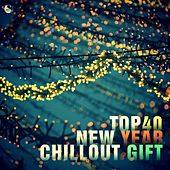 Play & Download Top 40 New Year Chillout Gift by Various Artists | Napster