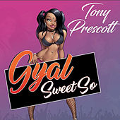 Play & Download Gyal Sweet So by Tony Prescott | Napster