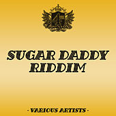 Play & Download Sugar Daddy Riddim by Various Artists | Napster
