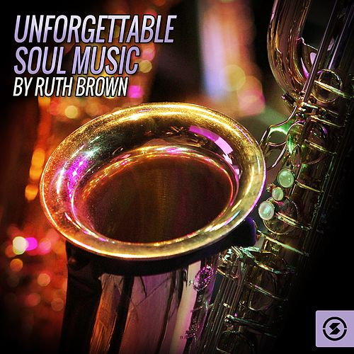 Unforgettable Soul Music By Ruth Brown by Ruth Brown