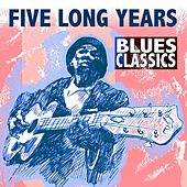 Play & Download Five Long Years: Blues Classics by Various Artists | Napster