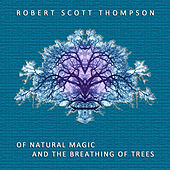 Play & Download Of Natural Magic and the Breathing of Trees by Robert Scott Thompson | Napster