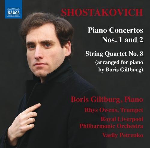 Shostakovich: Piano Concertos Nos. 1 & 2 and String Quartet No. 8 by Boris Giltburg