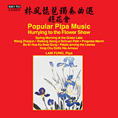 Play & Download Hurrying to the Flower Show: Popular Pipa Music by Fung Lam | Napster