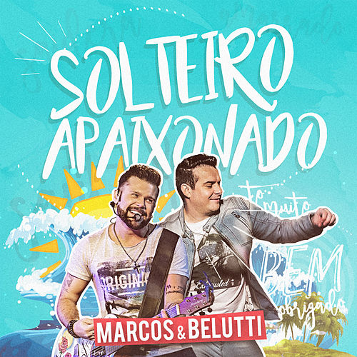 Solteiro Apaixonado de Marcos & Belutti